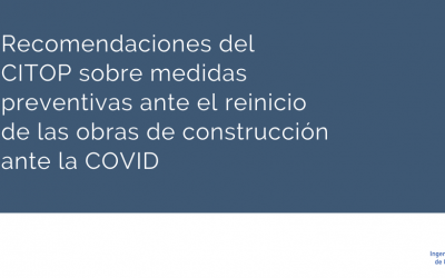 Recomendaciones del CITOP sobre las medidas preventivas que adoptar en el reinicio de las obras de construcción