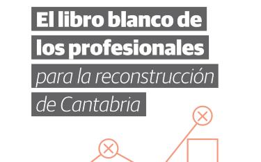 Libro Blanco de los profesionales para la reconstrucción de Cantabria